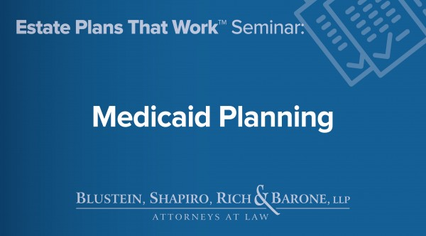 Medicaid Planning Blustein, Shapiro, Rich & Barone, LLP
